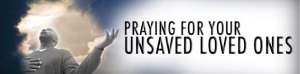 Praying for Unsaved LoveOnes